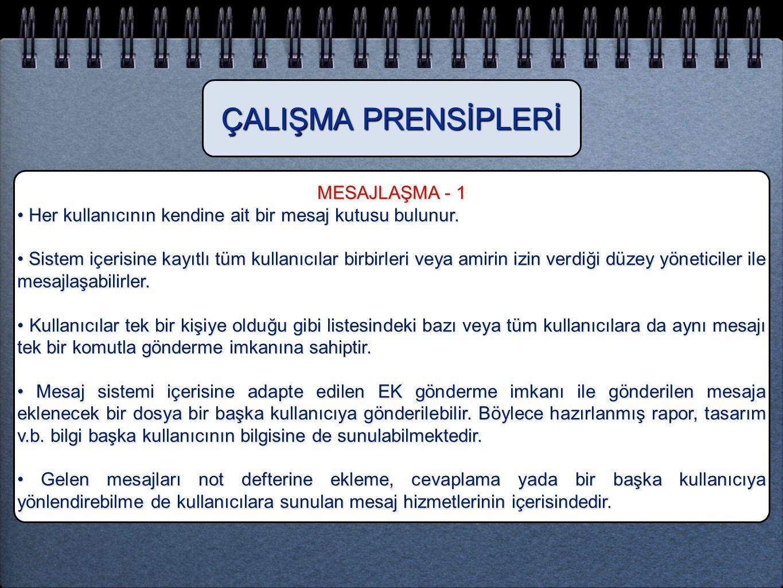 MESAJLAŞMA - 1 • Her kullanıcının kendine ait bir mesaj kutusu bulunur. • Sistem içerisine kayıtlı tüm kullanıcılar birbirleri veya amirin izin verdiğ