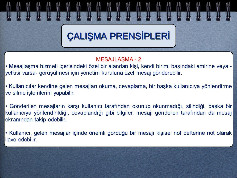 MESAJLAŞMA - 2 • Mesajlaşma hizmeti içerisindeki özel bir alandan kişi, kendi birimi başındaki amirine veya - yetkisi varsa- görüşülmesi için yönetim