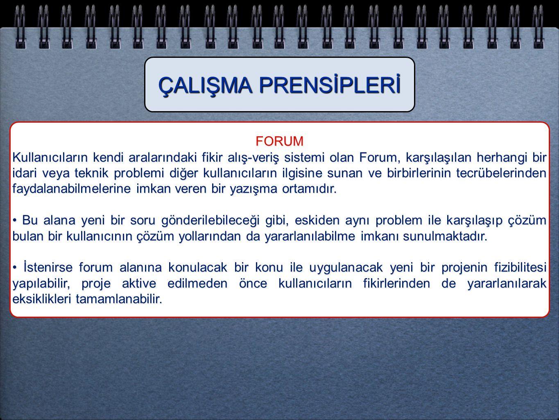 FORUM Kullanıcıların kendi aralarındaki fikir alış-veriş sistemi olan Forum, karşılaşılan herhangi bir idari veya teknik problemi diğer kullanıcıların
