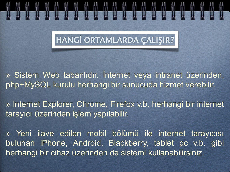 » Sistem Web tabanlıdır. İnternet veya intranet üzerinden, php+MySQL kurulu herhangi bir sunucuda hizmet verebilir. » Internet Explorer, Chrome, Firef
