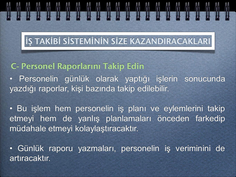 • Personelin günlük olarak yaptığı işlerin sonucunda yazdığı raporlar, kişi bazında takip edilebilir. • Bu işlem hem personelin iş planı ve eylemlerin