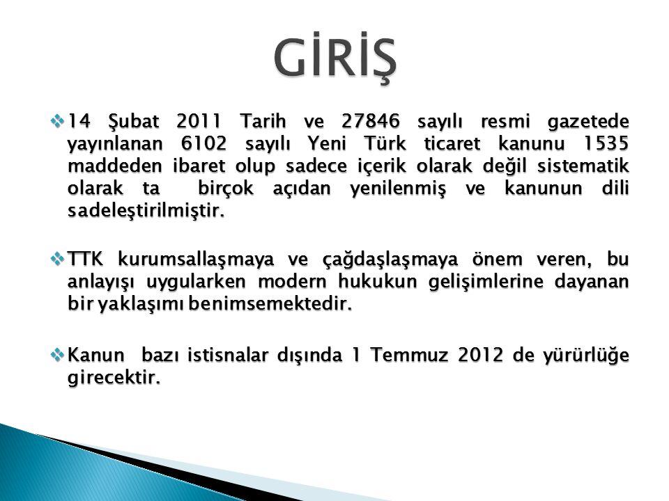  14 Şubat 2011 Tarih ve 27846 sayılı resmi gazetede yayınlanan 6102 sayılı Yeni Türk ticaret kanunu 1535 maddeden ibaret olup sadece içerik olarak de