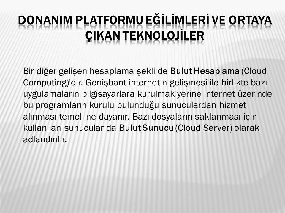 Bir diğer gelişen hesaplama şekli de Bulut Hesaplama (Cloud Computing)'dır. Genişbant internetin gelişmesi ile birlikte bazı uygulamaların bilgisayarl