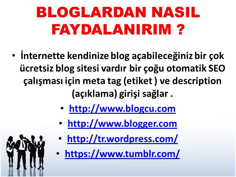 BLOGLARDAN NASIL FAYDALANIRIM ? • İnternette kendinize blog açabileceğiniz bir çok ücretsiz blog sitesi vardır bir çoğu otomatik SEO çalışması için me