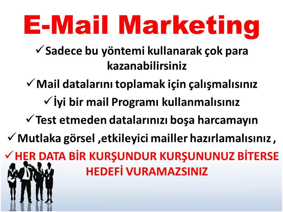 E-Mail Marketing  Sadece bu yöntemi kullanarak çok para kazanabilirsiniz  Mail datalarını toplamak için çalışmalısınız  İyi bir mail Programı kulla