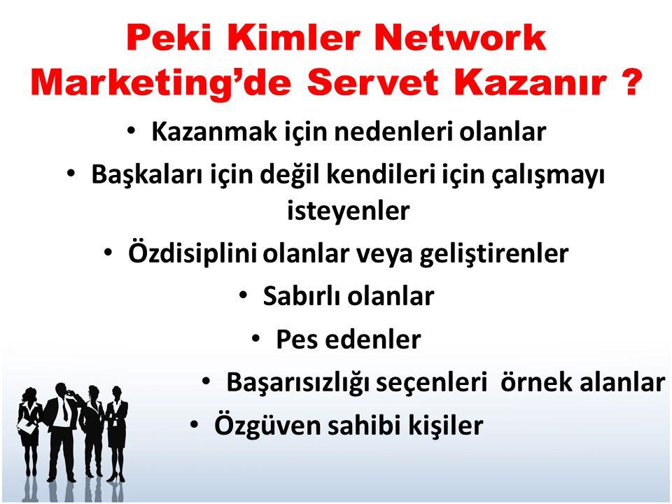 Peki Kimler Network Marketing'de Servet Kazanır ? • Kazanmak için nedenleri olanlar • Başkaları için değil kendileri için çalışmayı isteyenler • Özdis