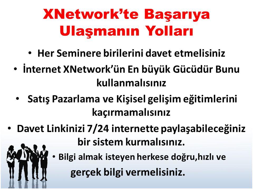 XNetwork'te Başarıya Ulaşmanın Yolları • Her Seminere birilerini davet etmelisiniz • İnternet XNetwork'ün En büyük Gücüdür Bunu kullanmalısınız • Satı