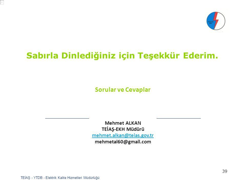 TEİAŞ - YTDB - Elektrik Kalite Hizmetleri Müdürlüğü 39 Sorular ve Cevaplar Mehmet ALKAN TEİAŞ-EKH Müdürü mehmet.alkan@teias.gov.tr mehmet.alkan@teias.