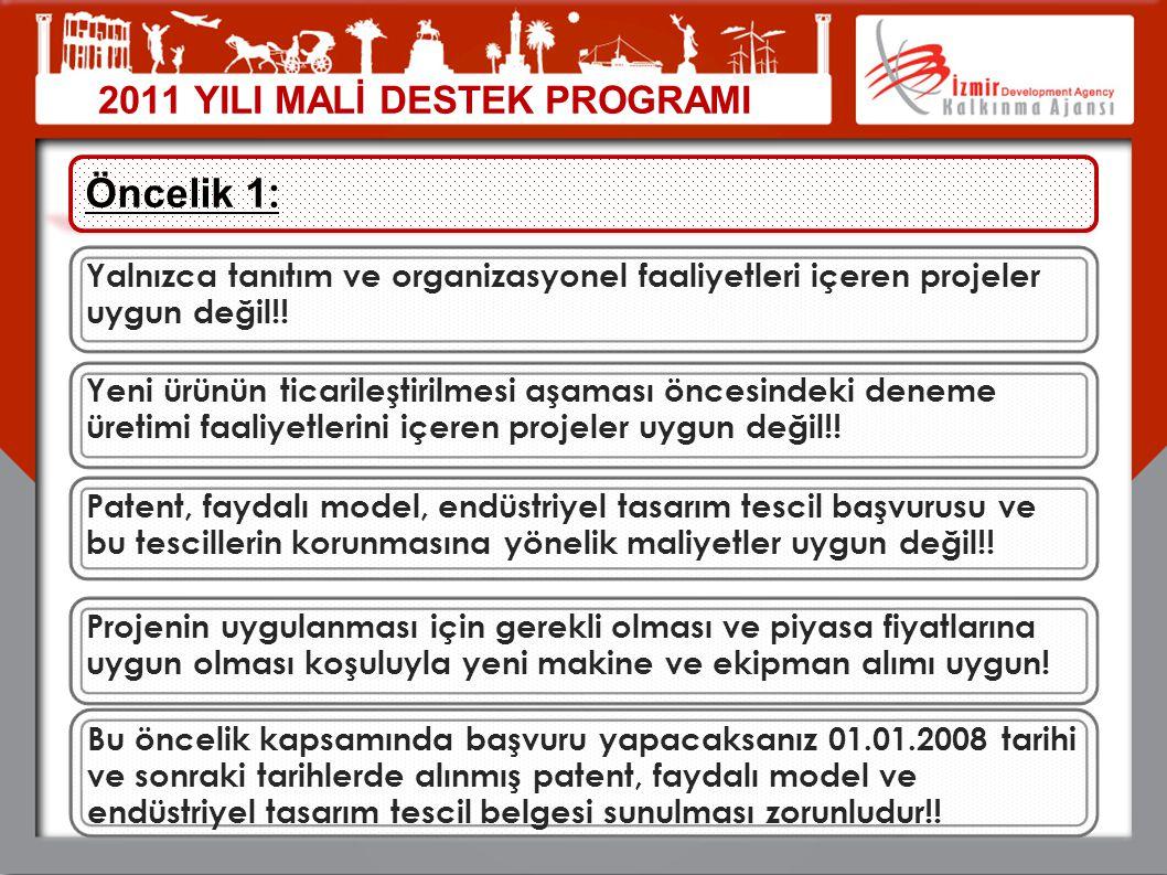 2011 YILI MALİ DESTEK PROGRAMI Öncelik 1 : Yalnızca tanıtım ve organizasyonel faaliyetleri içeren projeler uygun değil!! Yeni ürünün ticarileştirilmes