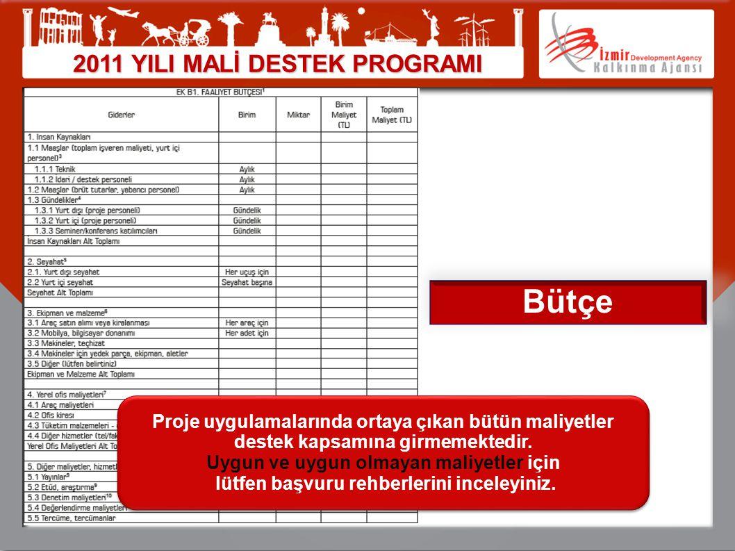 2011 YILI MALİ DESTEK PROGRAMI Bütçe Proje uygulamalarında ortaya çıkan bütün maliyetler destek kapsamına girmemektedir. Uygun ve uygun olmayan maliye