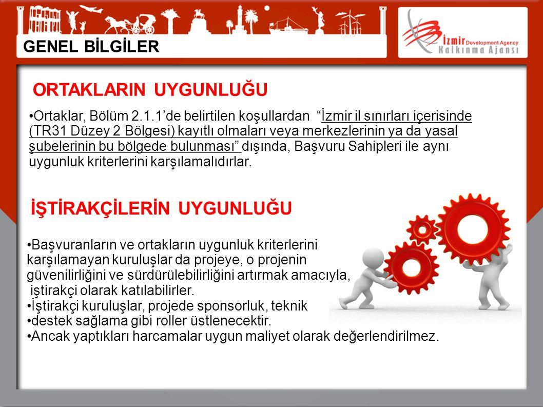 """ORTAKLARIN UYGUNLUĞU •Ortaklar, Bölüm 2.1.1'de belirtilen koşullardan """"İzmir il sınırları içerisinde (TR31 Düzey 2 Bölgesi) kayıtlı olmaları veya merk"""