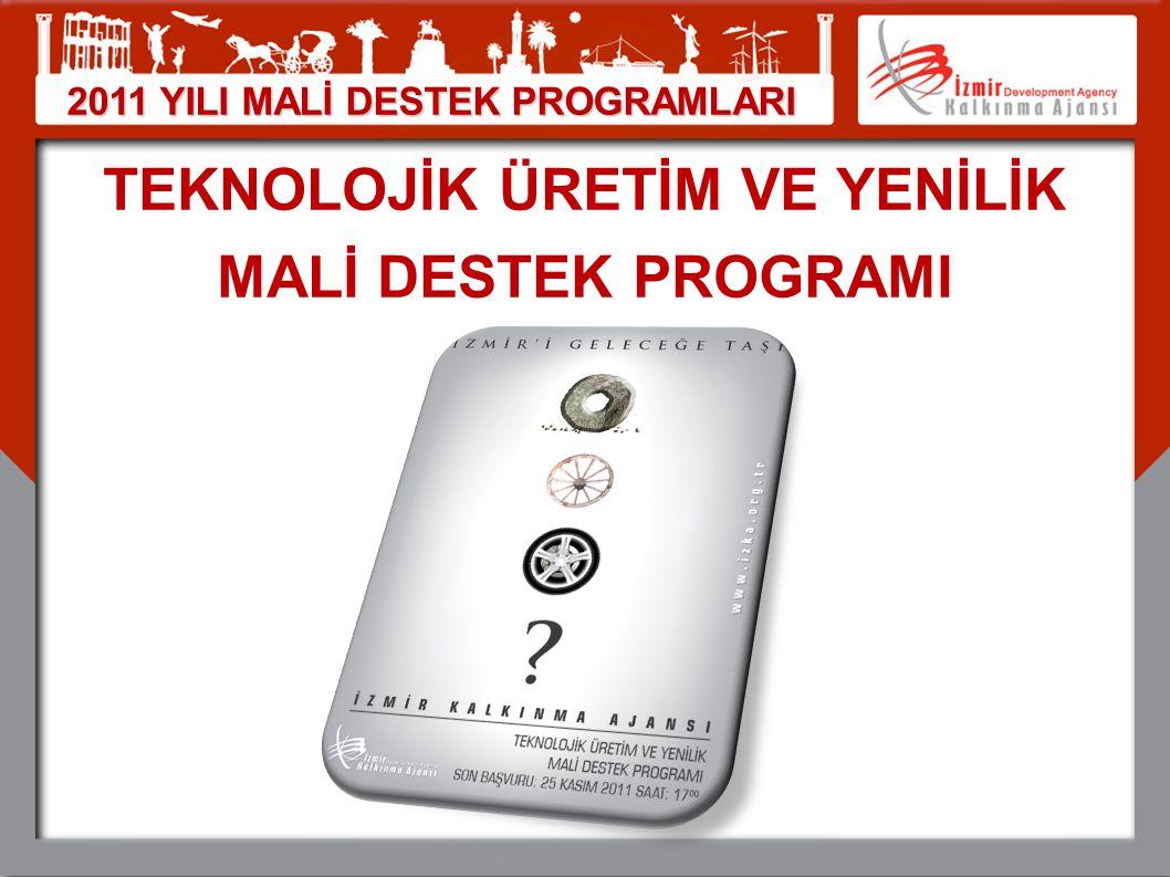 TEKNOLOJİK ÜRETİM VE YENİLİK MALİ DESTEK PROGRAMI 2011 YILI MALİ DESTEK PROGRAMLARI
