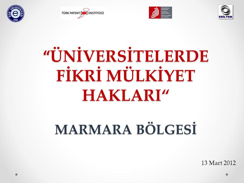 ÜNİVERSİTELERDE FİKRİ MÜLKİYET HAKLARI MARMARA BÖLGESİ 13 Mart 2012