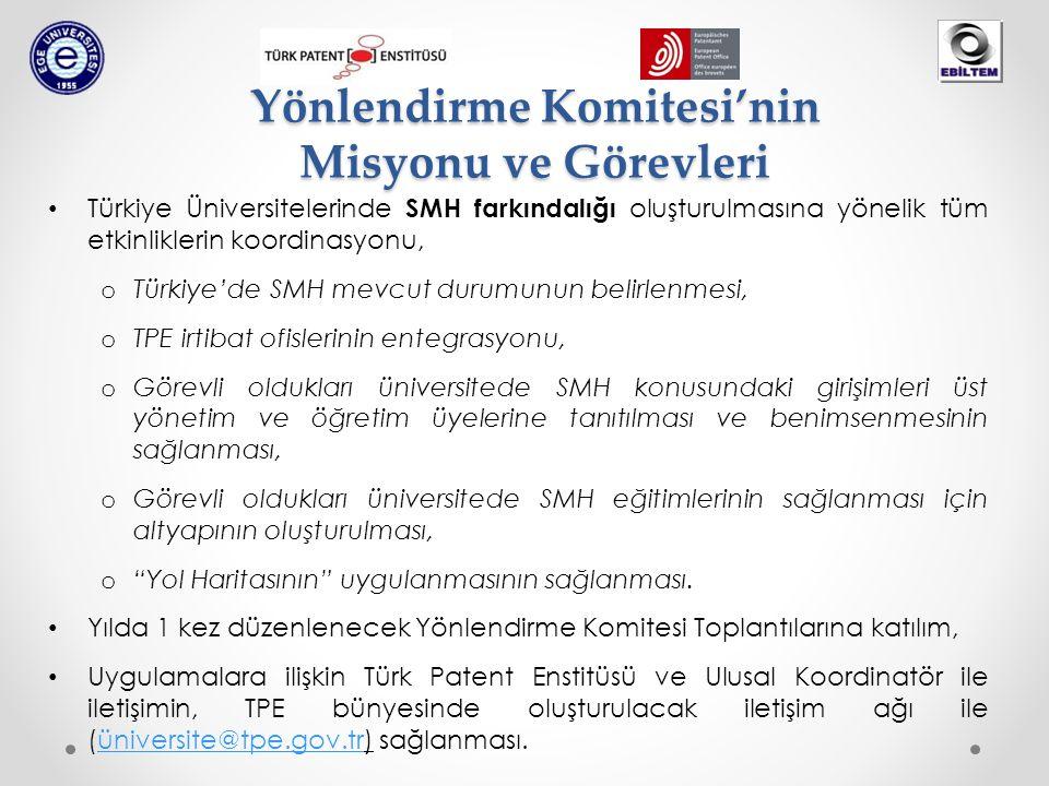 Yönlendirme Komitesi'nin Misyonu ve Görevleri • Türkiye Üniversitelerinde SMH farkındalığı oluşturulmasına yönelik tüm etkinliklerin koordinasyonu, o Türkiye'de SMH mevcut durumunun belirlenmesi, o TPE irtibat ofislerinin entegrasyonu, o Görevli oldukları üniversitede SMH konusundaki girişimleri üst yönetim ve öğretim üyelerine tanıtılması ve benimsenmesinin sağlanması, o Görevli oldukları üniversitede SMH eğitimlerinin sağlanması için altyapının oluşturulması, o Yol Haritasının uygulanmasının sağlanması.