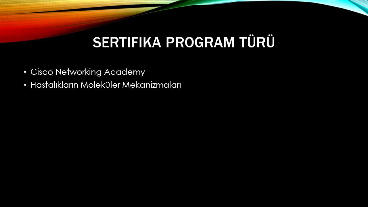 SERTIFIKA PROGRAM TÜRÜ • Cisco Networking Academy • Hastalıkların Moleküler Mekanizmaları