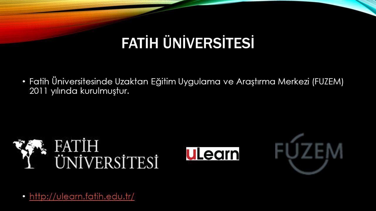 FATİH ÜNİVERSİTESİ • Fatih Üniversitesinde Uzaktan Eğitim Uygulama ve Araştırma Merkezi (FUZEM) 2011 yılında kurulmuştur.