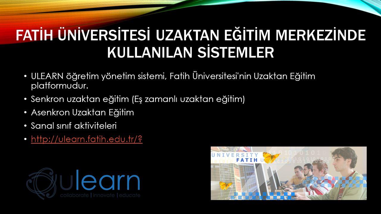FATİH ÜNİVERSİTESİ UZAKTAN EĞİTİM MERKEZİNDE KULLANILAN SİSTEMLER • ULEARN öğretim yönetim sistemi, Fatih Üniversitesi nin Uzaktan Eğitim platformudur.