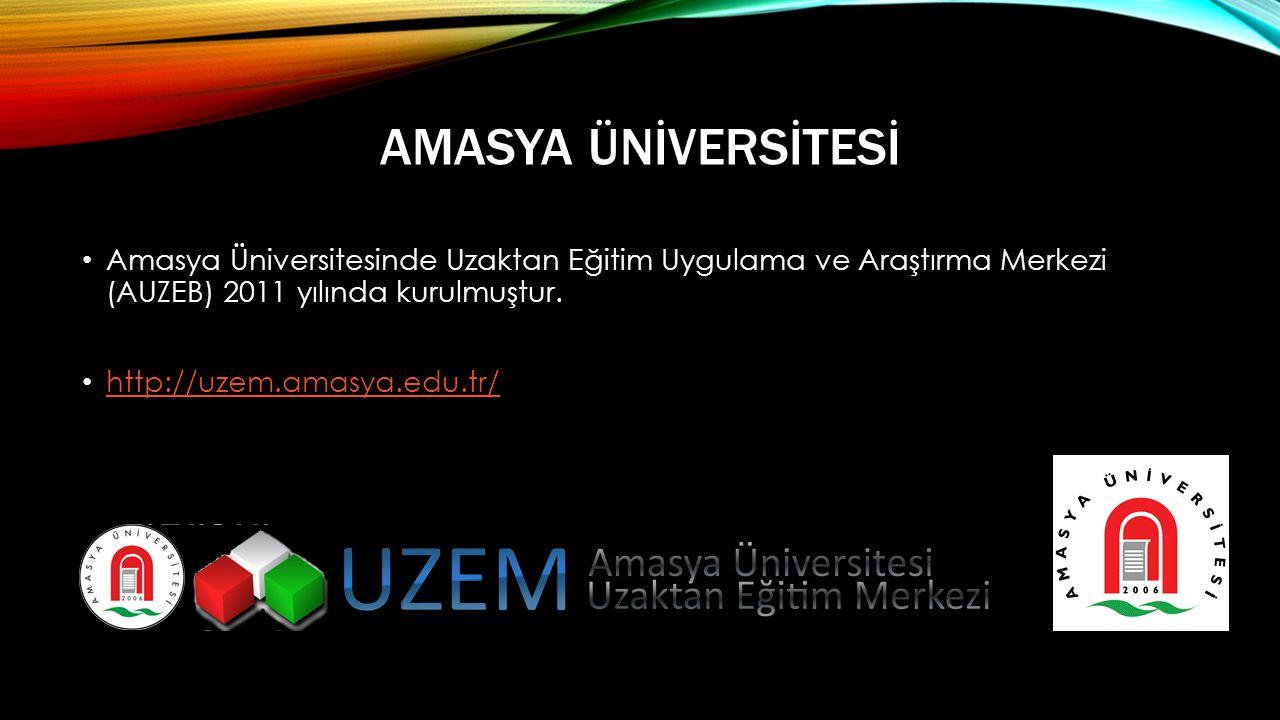 AMASYA ÜNİVERSİTESİ • Amasya Üniversitesinde Uzaktan Eğitim Uygulama ve Araştırma Merkezi (AUZEB) 2011 yılında kurulmuştur.