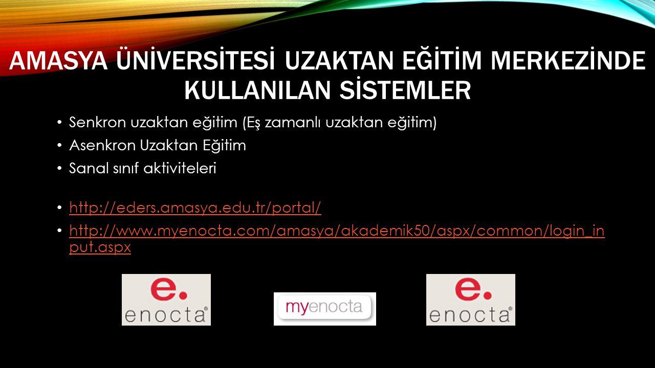 AMASYA ÜNİVERSİTESİ UZAKTAN EĞİTİM MERKEZİNDE KULLANILAN SİSTEMLER • Senkron uzaktan eğitim (Eş zamanlı uzaktan eğitim) • Asenkron Uzaktan Eğitim • Sanal sınıf aktiviteleri • http://eders.amasya.edu.tr/portal/ http://eders.amasya.edu.tr/portal/ • http://www.myenocta.com/amasya/akademik50/aspx/common/login_in put.aspx http://www.myenocta.com/amasya/akademik50/aspx/common/login_in put.aspx