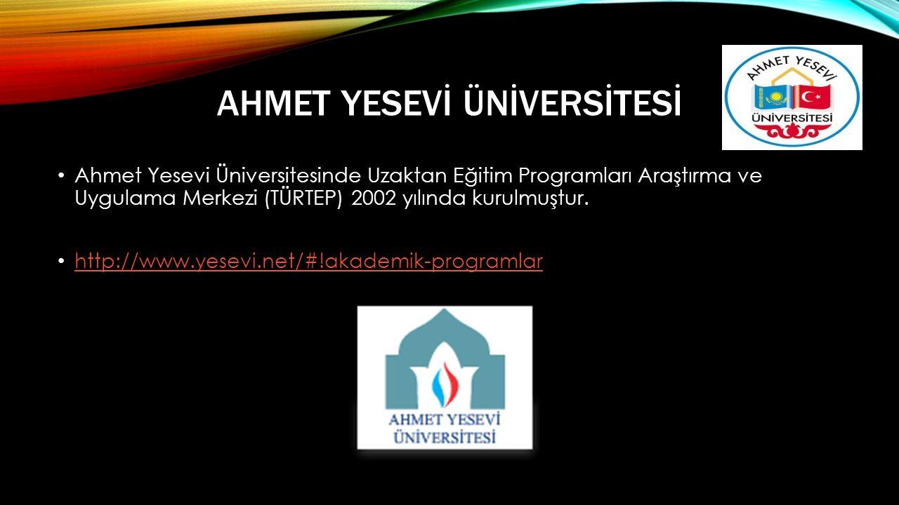 AHMET YESEVİ ÜNİVERSİTESİ • Ahmet Yesevi Üniversitesinde Uzaktan Eğitim Programları Araştırma ve Uygulama Merkezi (TÜRTEP) 2002 yılında kurulmuştur.