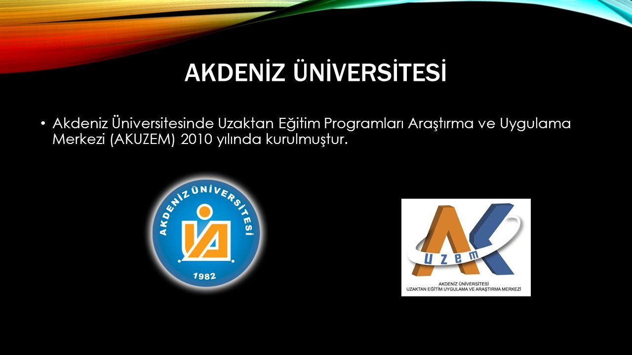 AKDENİZ ÜNİVERSİTESİ • Akdeniz Üniversitesinde Uzaktan Eğitim Programları Araştırma ve Uygulama Merkezi (AKUZEM) 2010 yılında kurulmuştur.