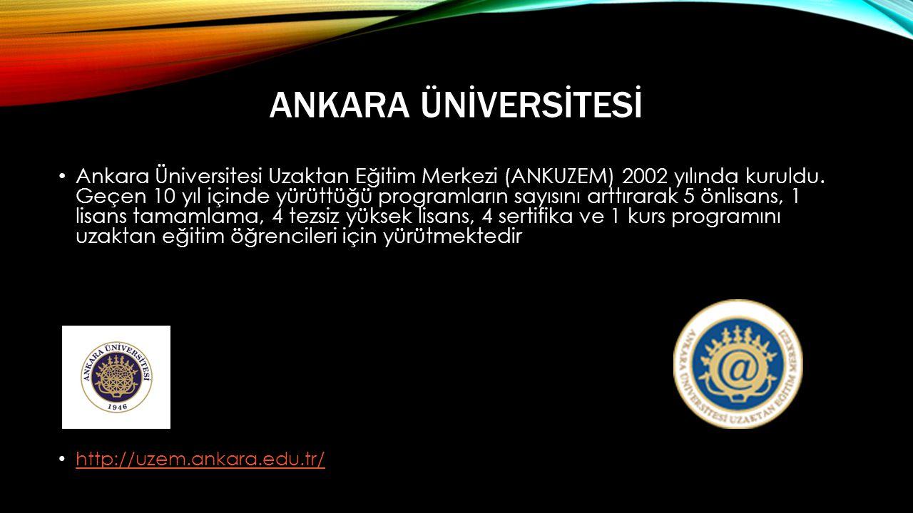 ANKARA ÜNİVERSİTESİ • Ankara Üniversitesi Uzaktan Eğitim Merkezi (ANKUZEM) 2002 yılında kuruldu.