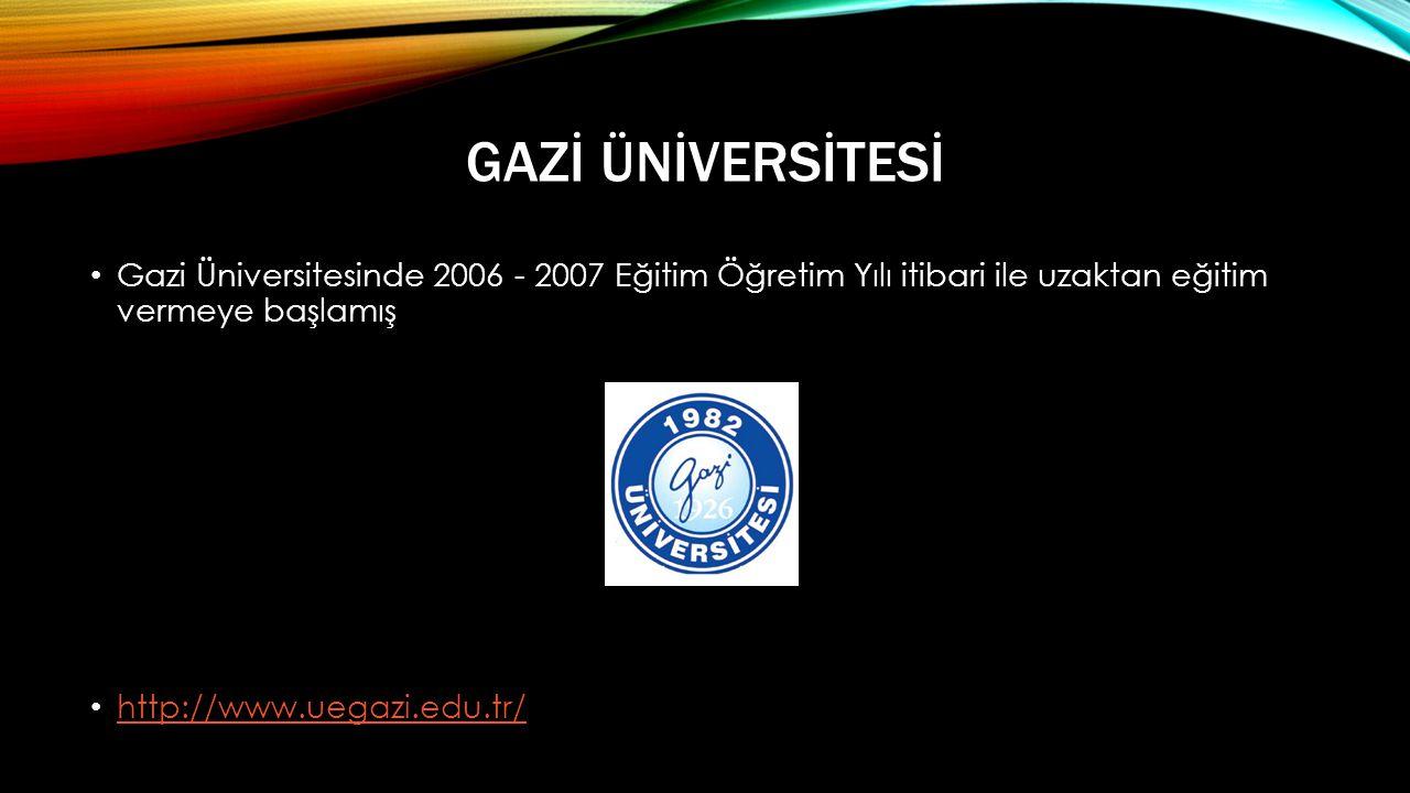 GAZİ ÜNİVERSİTESİ • Gazi Üniversitesinde 2006 - 2007 Eğitim Öğretim Yılı itibari ile uzaktan eğitim vermeye başlamış • http://www.uegazi.edu.tr/ http://www.uegazi.edu.tr/