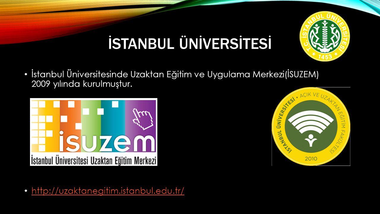 İSTANBUL ÜNİVERSİTESİ • İstanbul Üniversitesinde Uzaktan Eğitim ve Uygulama Merkezi(İSUZEM) 2009 yılında kurulmuştur.