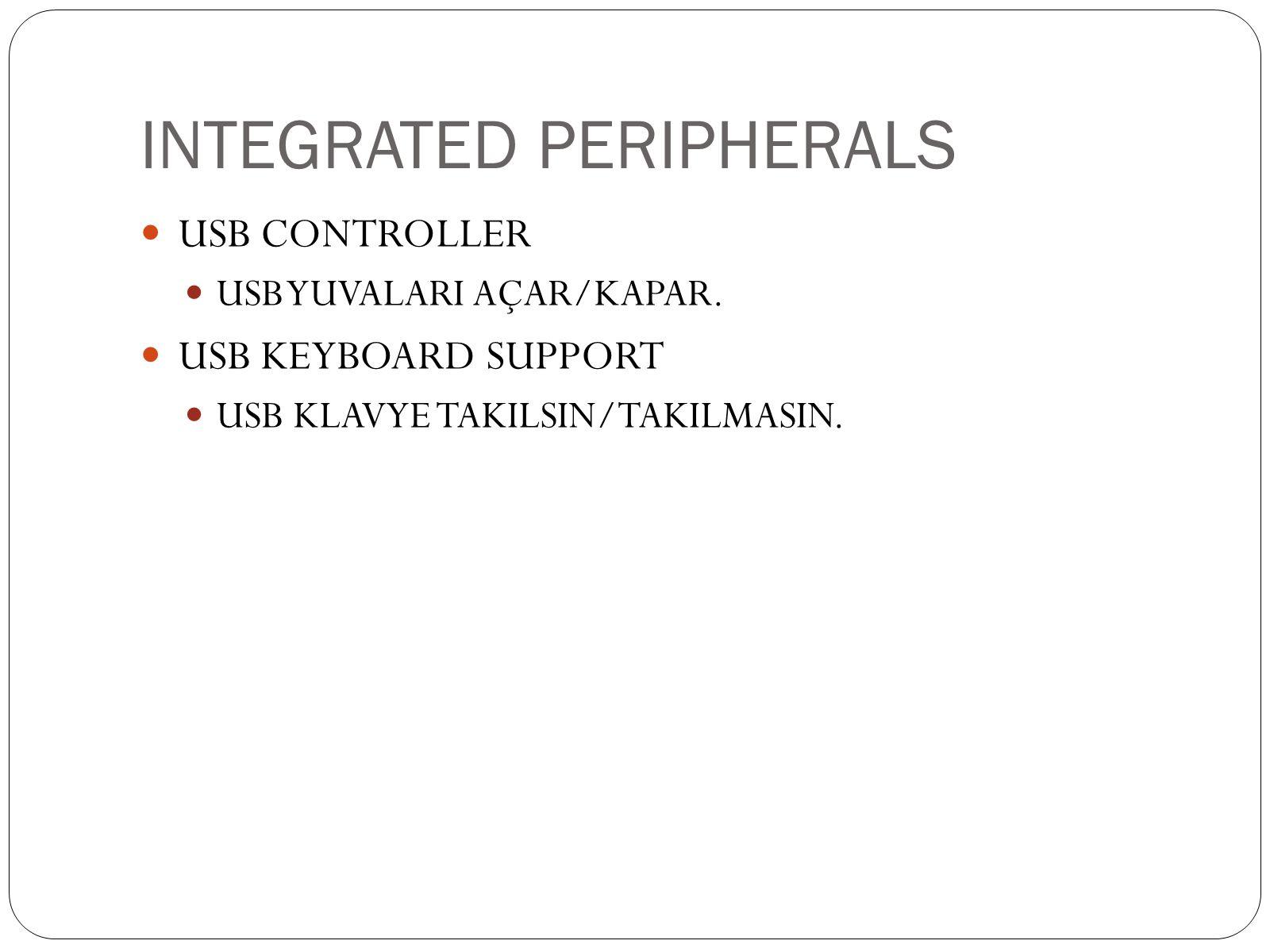 INTEGRATED PERIPHERALS  USB CONTROLLER  USB YUVALARI AÇAR/KAPAR.
