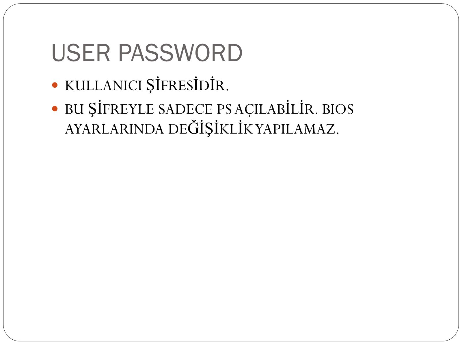 USER PASSWORD  KULLANICI Şİ FRES İ D İ R.  BU Şİ FREYLE SADECE PS AÇILAB İ L İ R.