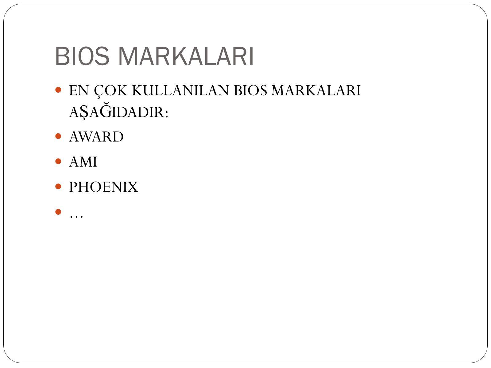 BIOS MARKALARI  EN ÇOK KULLANILAN BIOS MARKALARI A Ş A Ğ IDADIR:  AWARD  AMI  PHOENIX ...