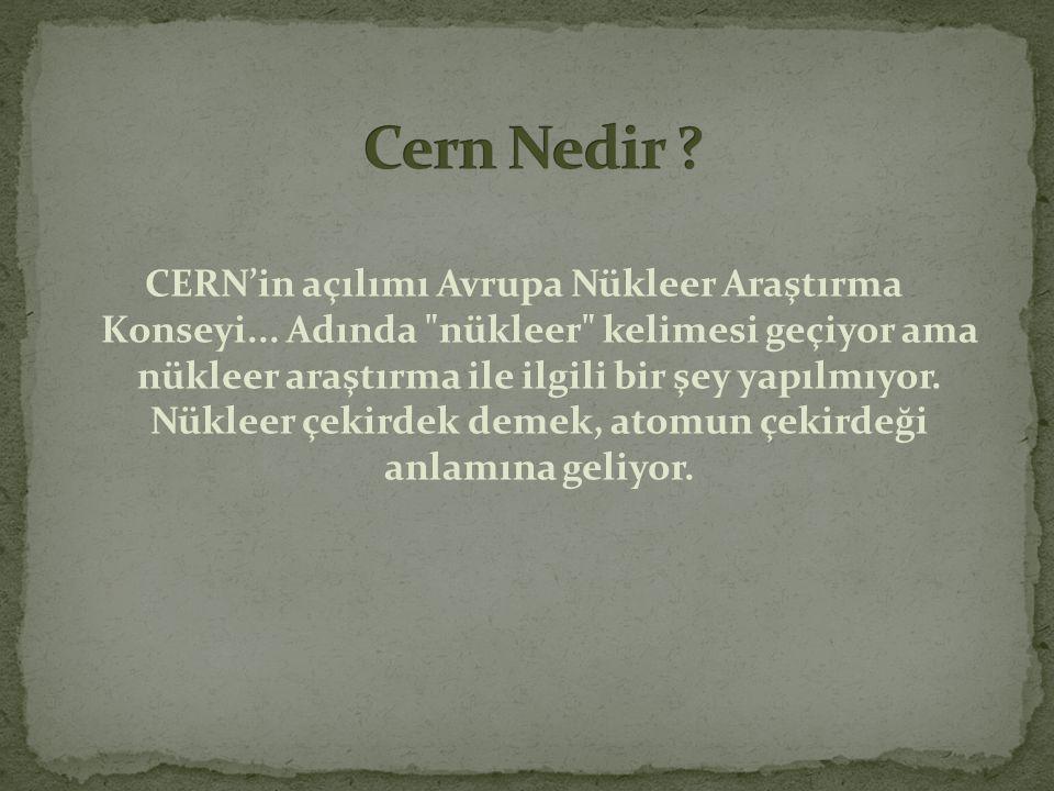CERN'in açılımı Avrupa Nükleer Araştırma Konseyi... Adında
