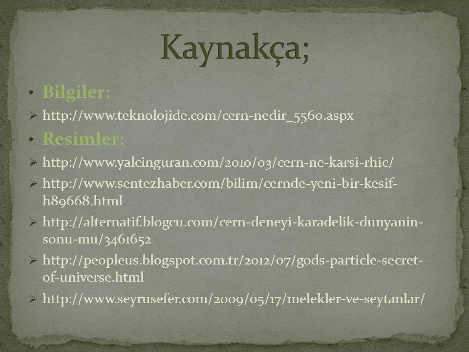 • Bilgiler:  http://www.teknolojide.com/cern-nedir_5560.aspx • Resimler:  http://www.yalcinguran.com/2010/03/cern-ne-karsi-rhic/  http://www.sentez