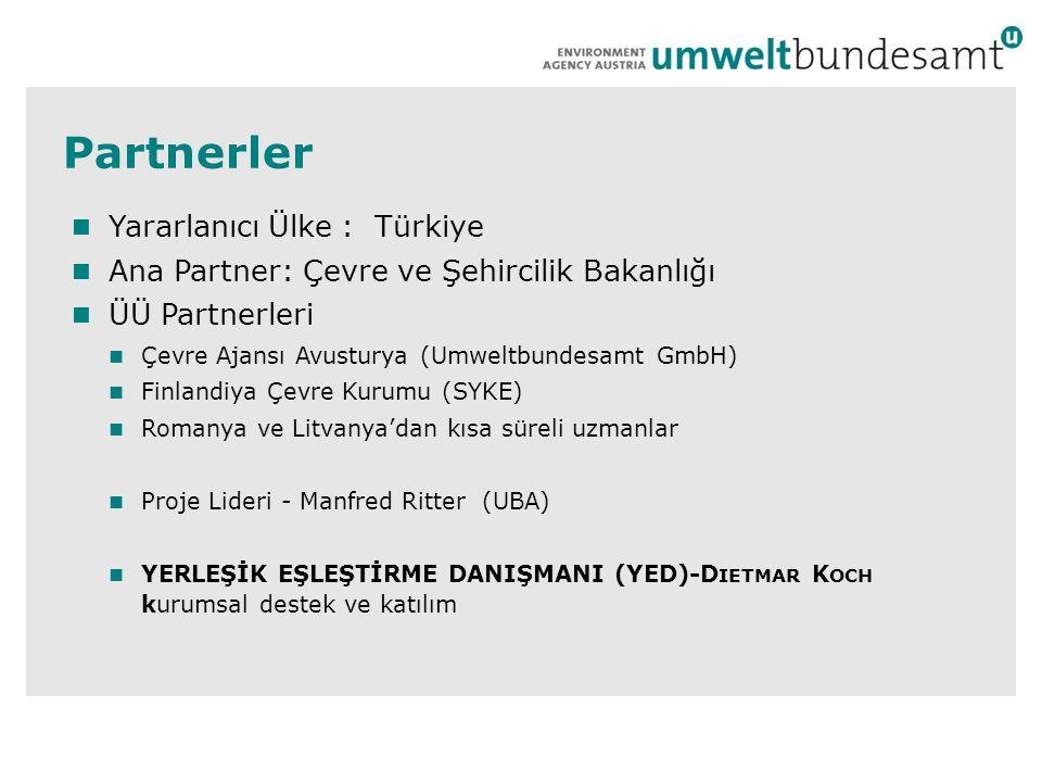 Partnerler  Yararlanıcı Ülke : Türkiye  Ana Partner: Çevre ve Şehircilik Bakanlığı  ÜÜ Partnerleri  Çevre Ajansı Avusturya (Umweltbundesamt GmbH)  Finlandiya Çevre Kurumu (SYKE)  Romanya ve Litvanya'dan kısa süreli uzmanlar  Proje Lideri - Manfred Ritter (UBA)  YERLEŞİK EŞLEŞTİRME DANIŞMANI (YED)-D IETMAR K OCH kurumsal destek ve katılım
