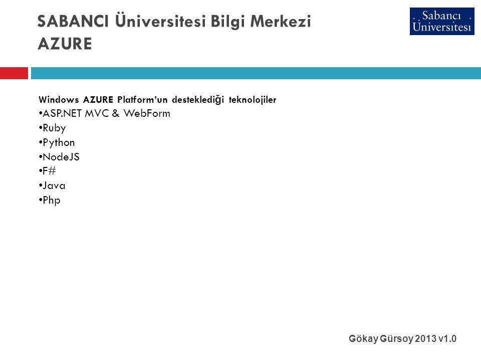 SABANCI Üniversitesi Bilgi Merkezi AZURE Gökay Gürsoy 2013 v1.0 Windows AZURE Platform'un destekledi ğ i teknolojiler • ASP.NET MVC & WebForm • Ruby • Python • NodeJS • F# • Java • Php