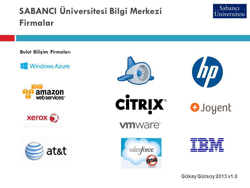 SABANCI Üniversitesi Bilgi Merkezi Firmalar Gökay Gürsoy 2013 v1.0 Bulut Bilişim Firmaları