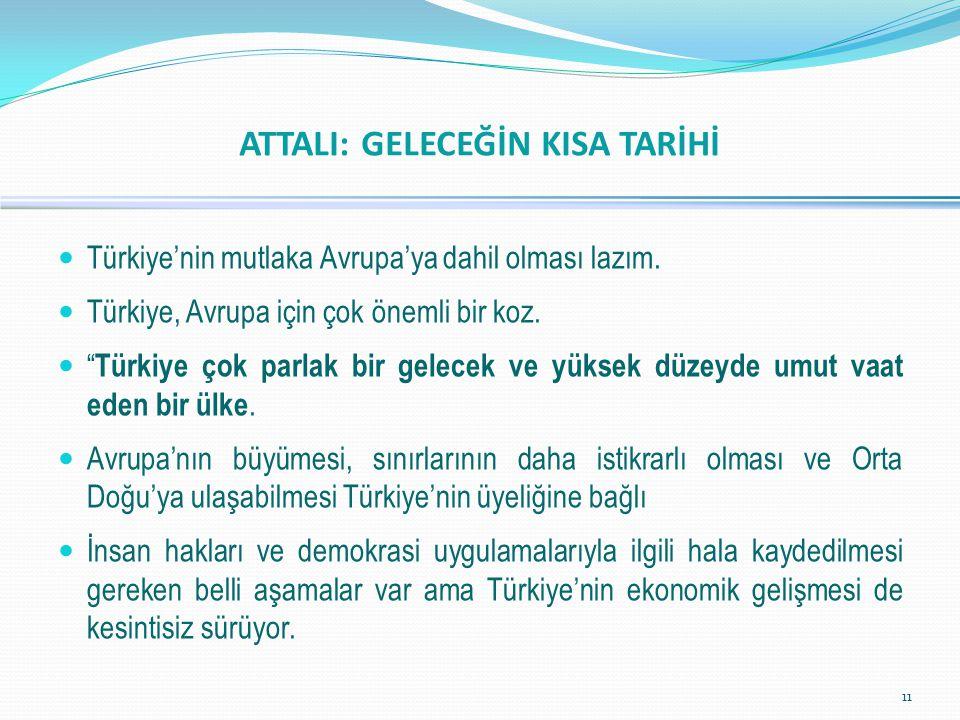 """ Türkiye'nin mutlaka Avrupa'ya dahil olması lazım.  Türkiye, Avrupa için çok önemli bir koz.  """" Türkiye çok parlak bir gelecek ve yüksek düzeyde um"""