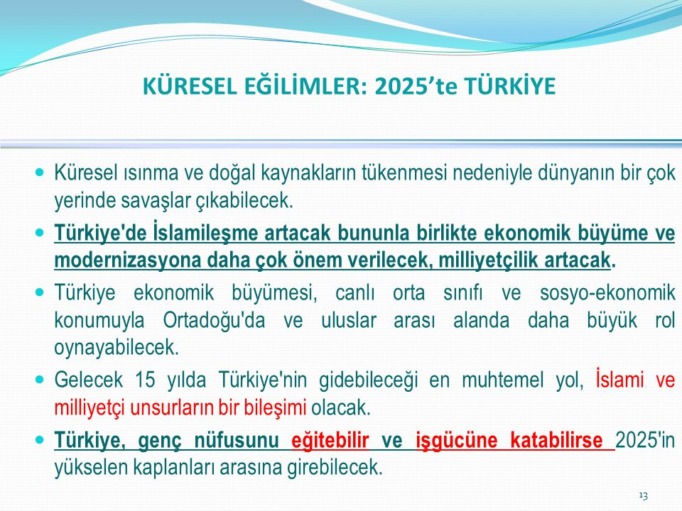  Küresel ısınma ve doğal kaynakların tükenmesi nedeniyle dünyanın bir çok yerinde savaşlar çıkabilecek.  Türkiye'de İslamileşme artacak bununla birl