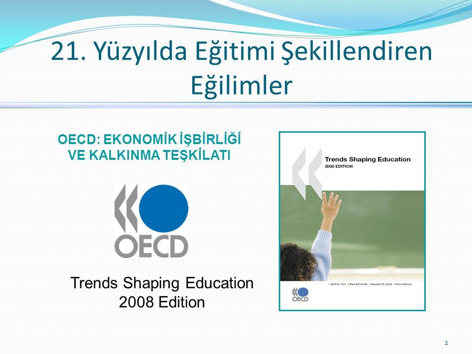 21. Yüzyılda Eğitimi Şekillendiren Eğilimler 2 Trends Shaping Education 2008 Edition OECD: EKONOMİK İŞBİRLİĞİ VE KALKINMA TEŞKİLATI