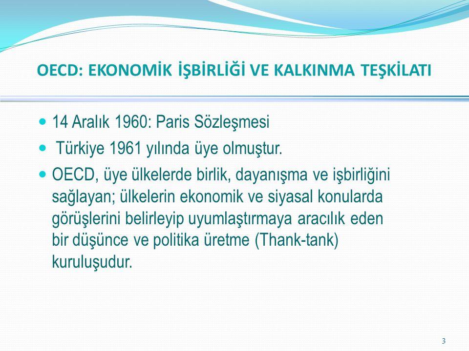 3  14 Aralık 1960: Paris Sözleşmesi  Türkiye 1961 yılında üye olmuştur.  OECD, üye ülkelerde birlik, dayanışma ve işbirliğini sağlayan; ülkelerin e