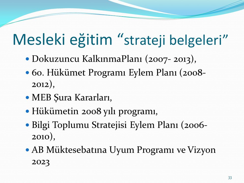 """Mesleki eğitim """" strateji belgeleri""""  Dokuzuncu KalkınmaPlanı (2007- 2013),  60. Hükümet Programı Eylem Planı (2008- 2012),  MEB Şura Kararları, """