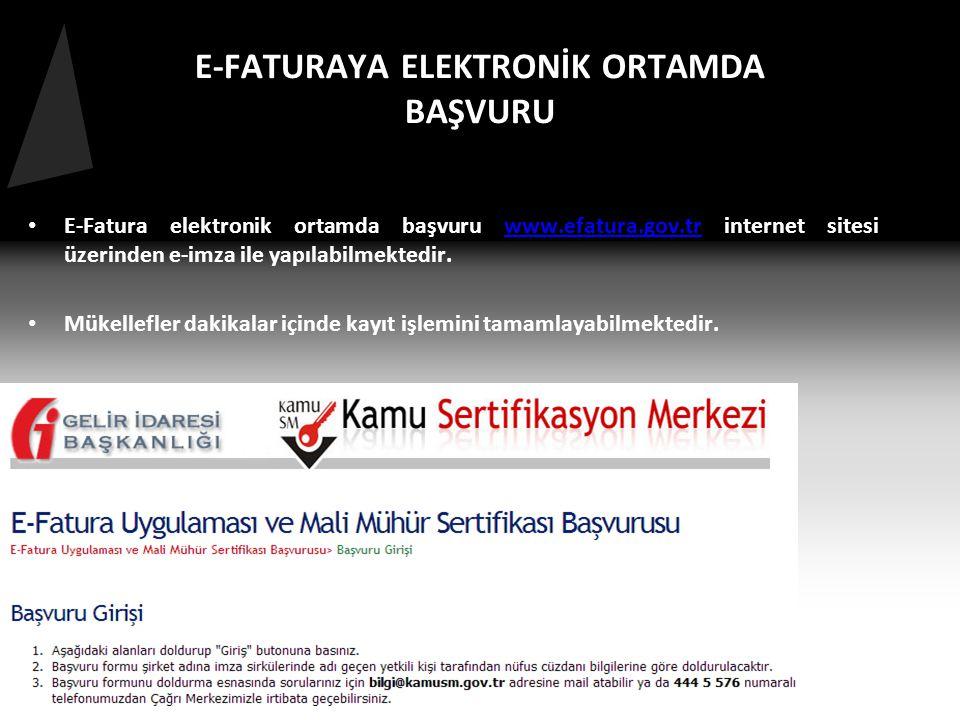 E-FATURAYA ELEKTRONİK ORTAMDA BAŞVURU • E-Fatura elektronik ortamda başvuru www.efatura.gov.tr internet sitesi üzerinden e-imza ile yapılabilmektedir.www.efatura.gov.tr • Mükellefler dakikalar içinde kayıt işlemini tamamlayabilmektedir.