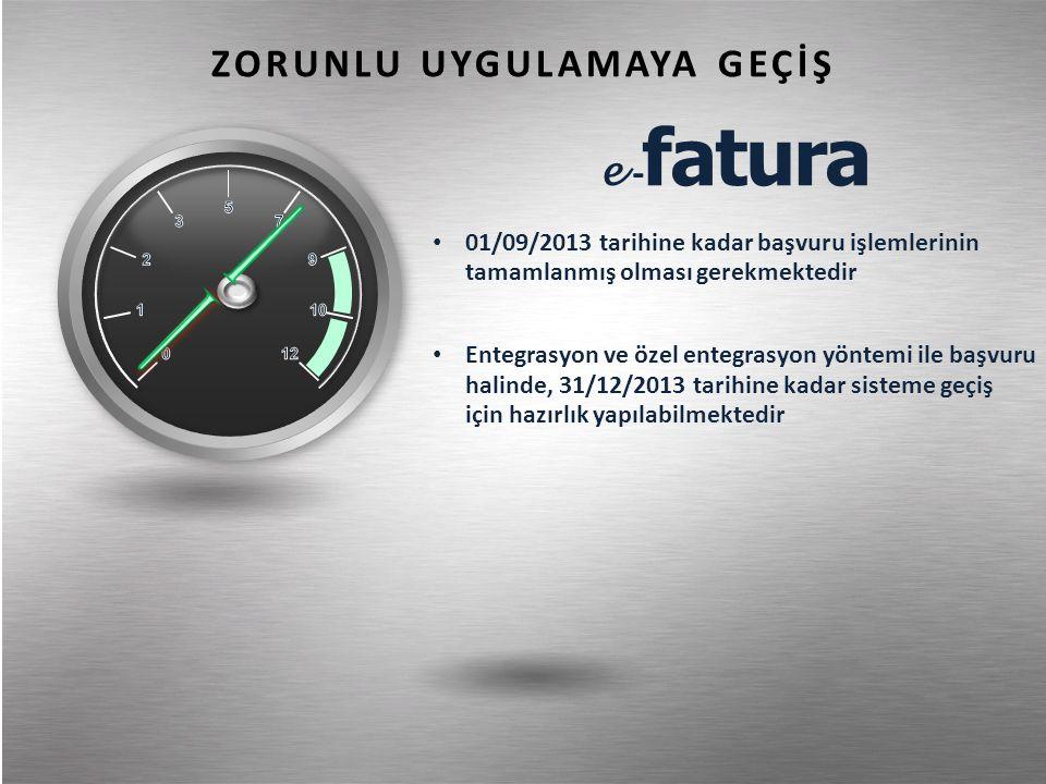 e - fatura • 01/09/2013 tarihine kadar başvuru işlemlerinin tamamlanmış olması gerekmektedir • Entegrasyon ve özel entegrasyon yöntemi ile başvuru halinde, 31/12/2013 tarihine kadar sisteme geçiş için hazırlık yapılabilmektedir