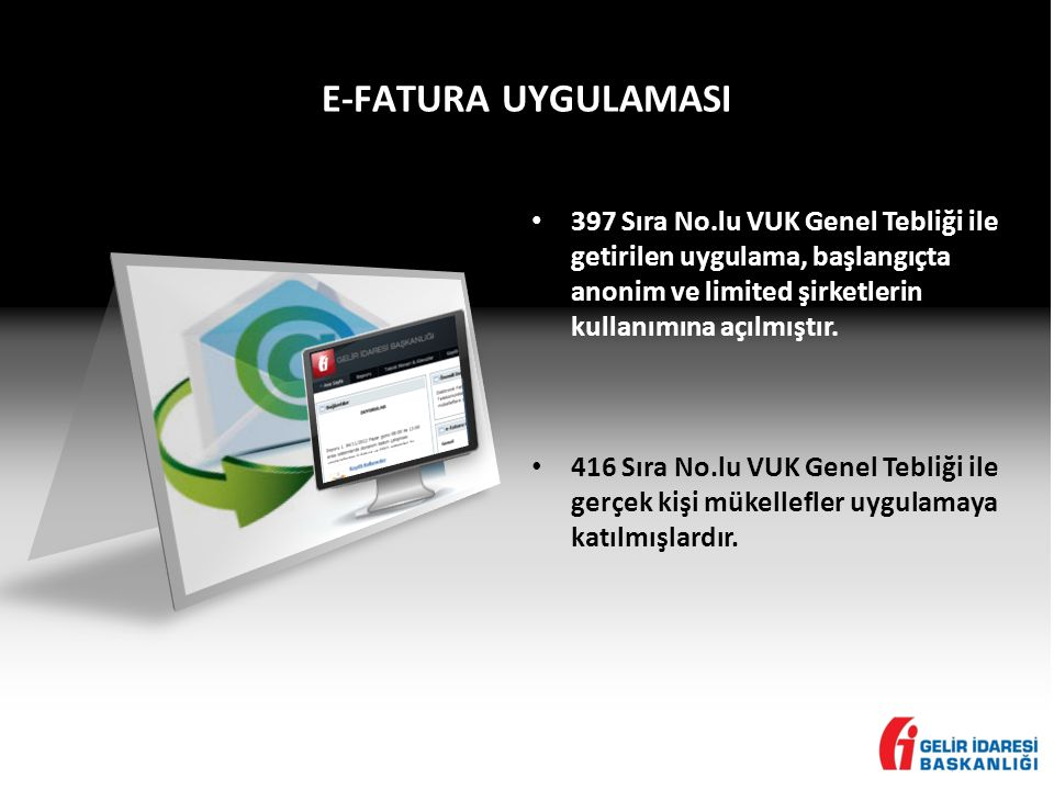 E-FATURA UYGULAMASI • 397 Sıra No.lu VUK Genel Tebliği ile getirilen uygulama, başlangıçta anonim ve limited şirketlerin kullanımına açılmıştır.