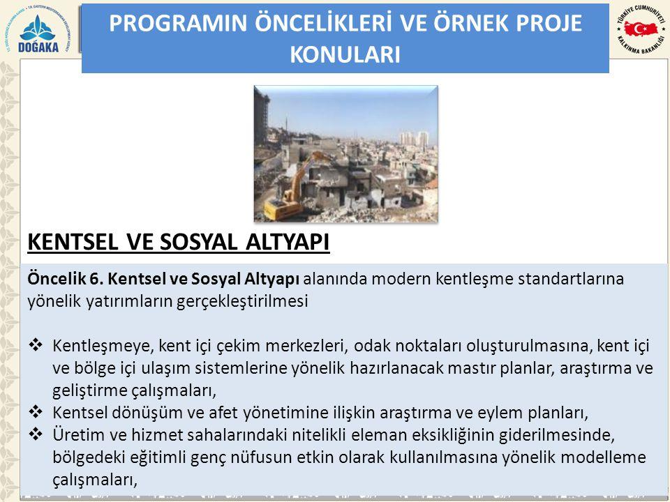PROGRAMIN ÖNCELİKLERİ VE ÖRNEK PROJE KONULARI Öncelik 6. Kentsel ve Sosyal Altyapı alanında modern kentleşme standartlarına yönelik yatırımların gerçe