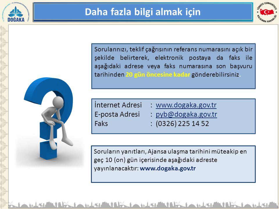 Daha fazla bilgi almak için İnternet Adresi: www.dogaka.gov.tr E-posta Adresi: pyb@dogaka.gov.tr Faks: (0326) 225 14 52 Sorularınızı, teklif çağrısının referans numarasını açık bir şekilde belirterek, elektronik postaya da faks ile aşağıdaki adrese veya faks numarasına son başvuru tarihinden 20 gün öncesine kadar gönderebilirsiniz.