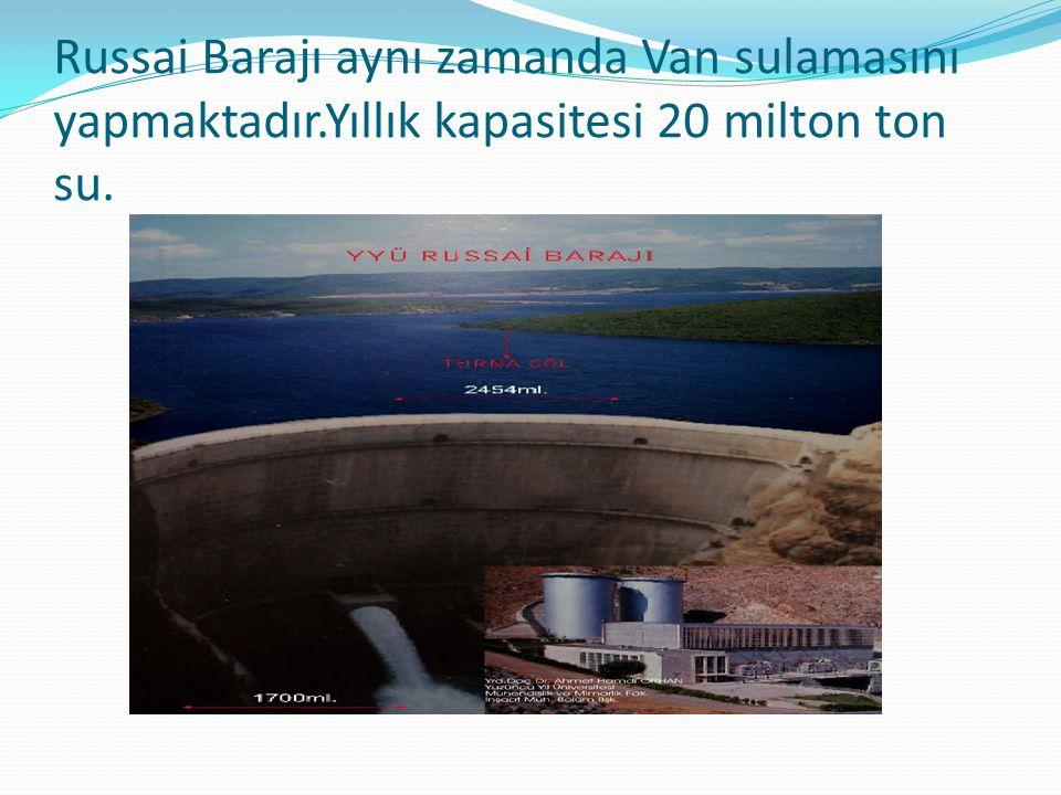 Russai Barajı aynı zamanda Van sulamasını yapmaktadır.Yıllık kapasitesi 20 milton ton su.