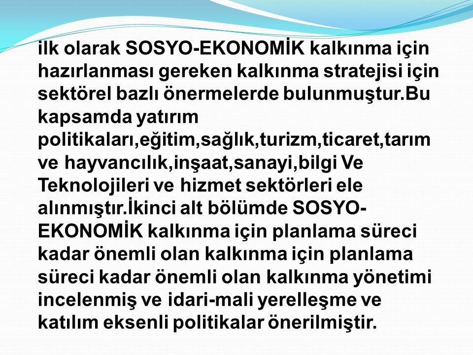 ilk olarak SOSYO-EKONOMİK kalkınma için hazırlanması gereken kalkınma stratejisi için sektörel bazlı önermelerde bulunmuştur.Bu kapsamda yatırım polit