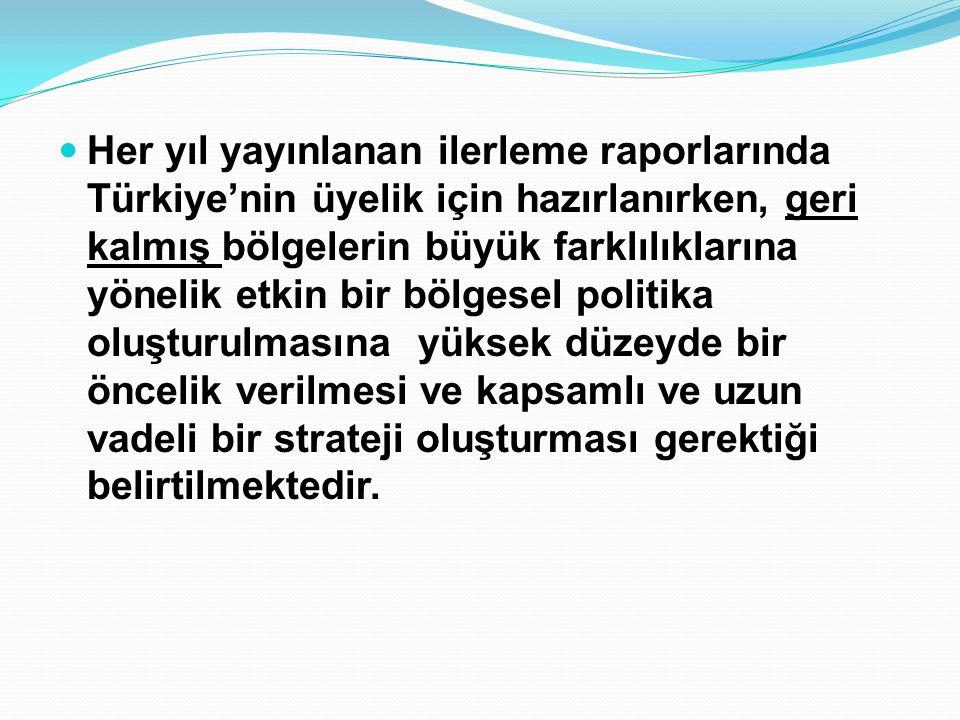  Her yıl yayınlanan ilerleme raporlarında Türkiye'nin üyelik için hazırlanırken, geri kalmış bölgelerin büyük farklılıklarına yönelik etkin bir bölge