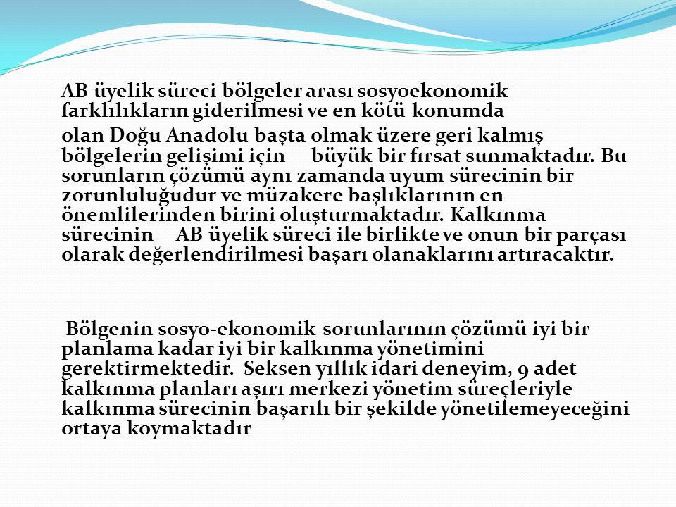 AB üyelik süreci bölgeler arası sosyoekonomik farklılıkların giderilmesi ve en kötü konumda olan Doğu Anadolu başta olmak üzere geri kalmış bölgelerin